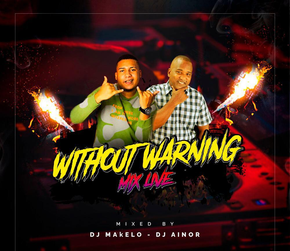 Dj Makelo Ft Dj Ainor - Without Warning Mix Live