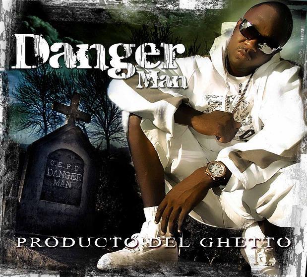 2007  Danger Man - Producto del Ghetto