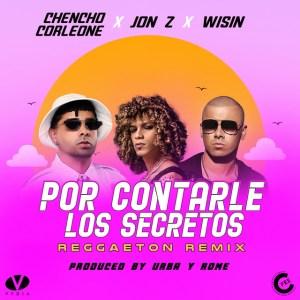 Jon Z Ft. Chencho Corleone y Wisin - Por Contarle Los Secretos (Reggaeton Remix)