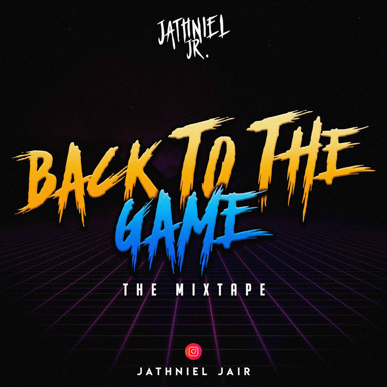 Dj Jathniel Jr - Back To The Game Mixtape