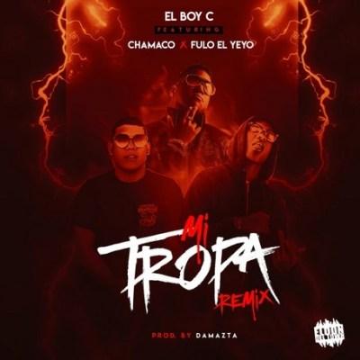 El Boy C Ft Chamaco & Fulo El Yeyo - Mi Tropa Remix
