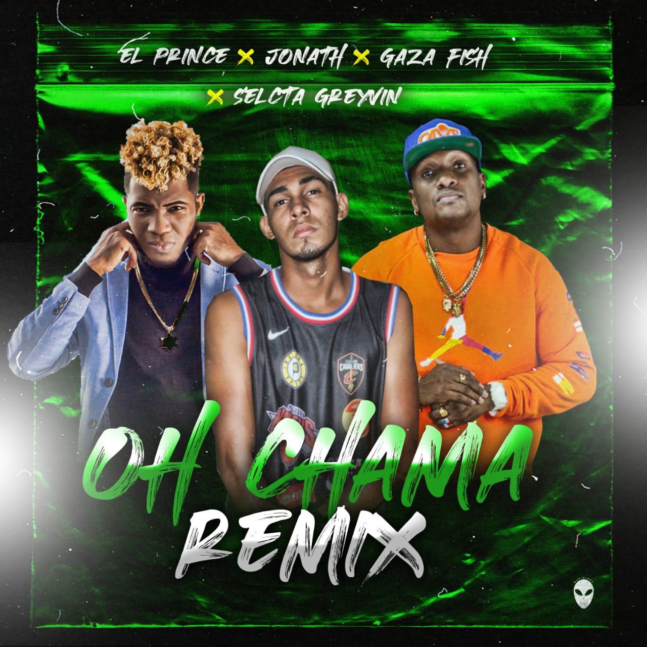 Jonath ft. Gaza Fish, El Prince y Selecta Greyvin - Oh Chama (Remix)