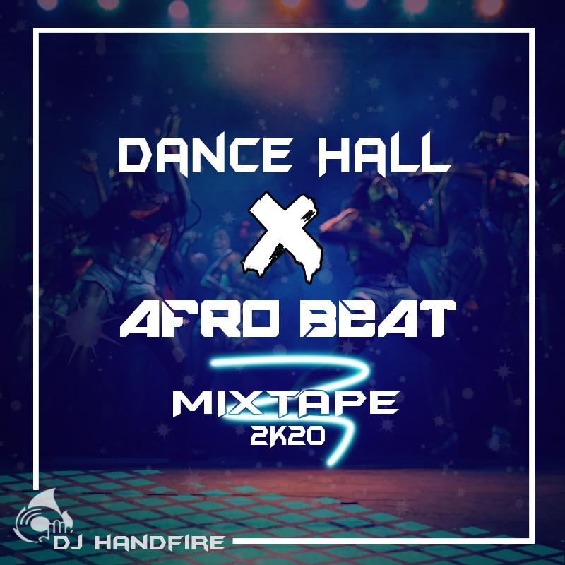 Dj Handfire - Dancehall X AfroBeat MixTape 2020