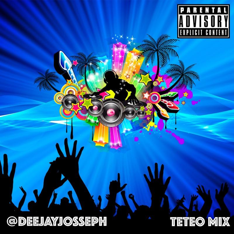 @DEEJAYJOSSEPH - TETEO MIX