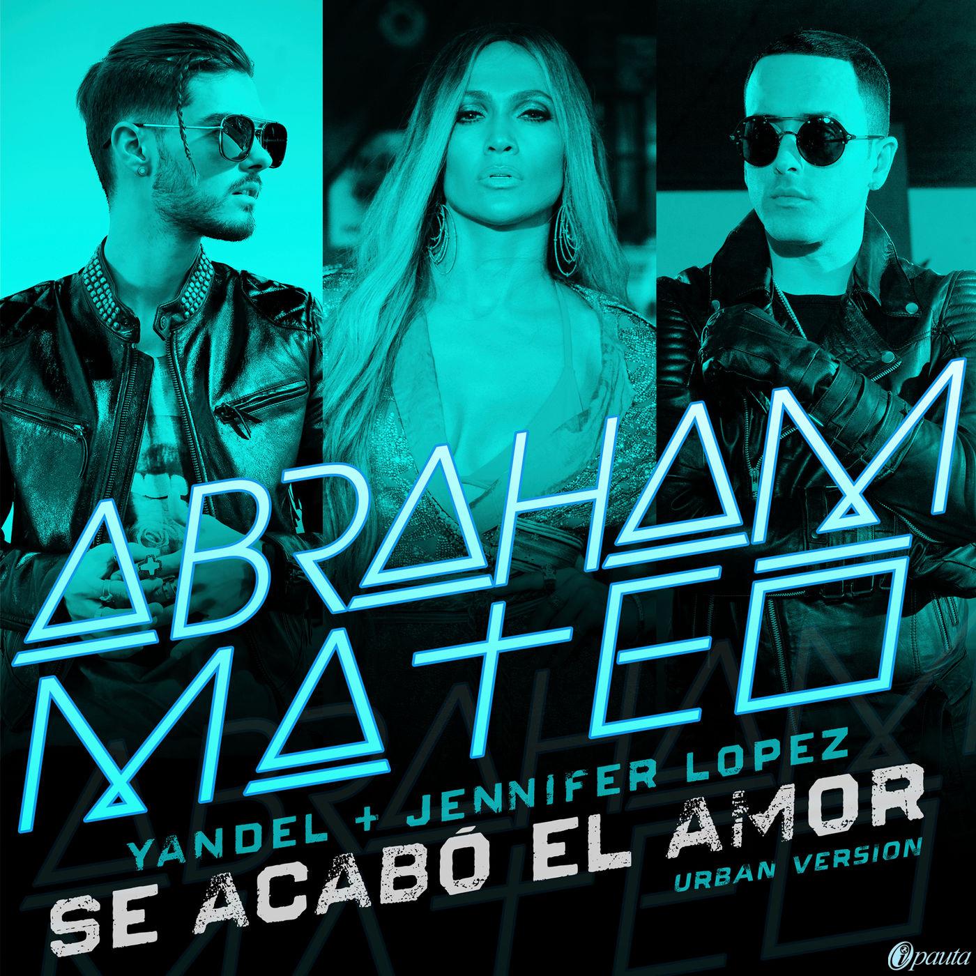 Abraham Mateo Ft Yandel & Jennifer Lopez - Se Acabó el Amor (Urban Version)