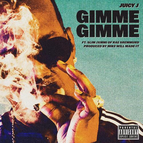 Juicy J Ft Slim Jxmmi - Gimme Gimme