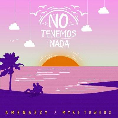 Amenazzy Ft Myke Towers - No Tenemos Nada