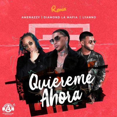 Diamond la Mafia Ft. Amenazzy y Lyanno - Quiereme Ahora (Remix)