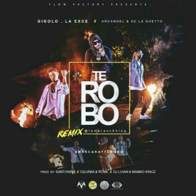 Gigolo y La Exce Ft Arcangel Y De La Ghetto - Te Robo (Official Remix)
