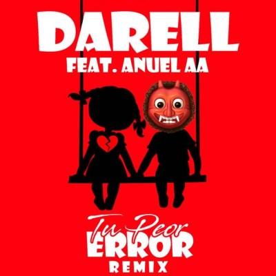 Darell Ft Anuel AA - Tu Peor Error (Official Remix)