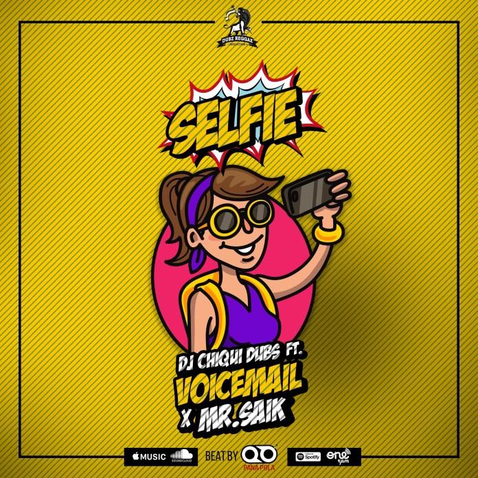 Dj Chiqui Dubs Ft VoiceMail & Mr. Saik - Selfie